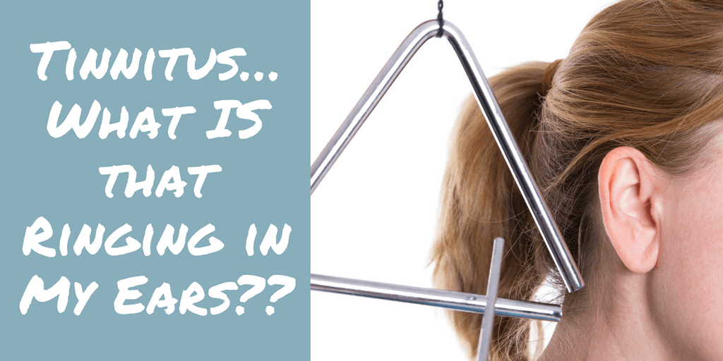 Tinnitus…What IS that Ringing in My Ears??
