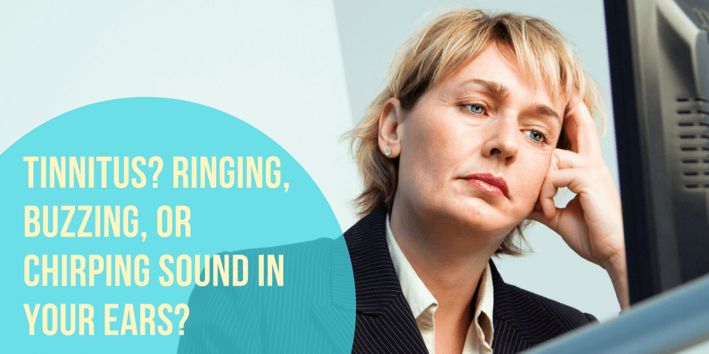 Tinnitus? Ringing, Buzzing, or Chirping Sound in Your Ears?