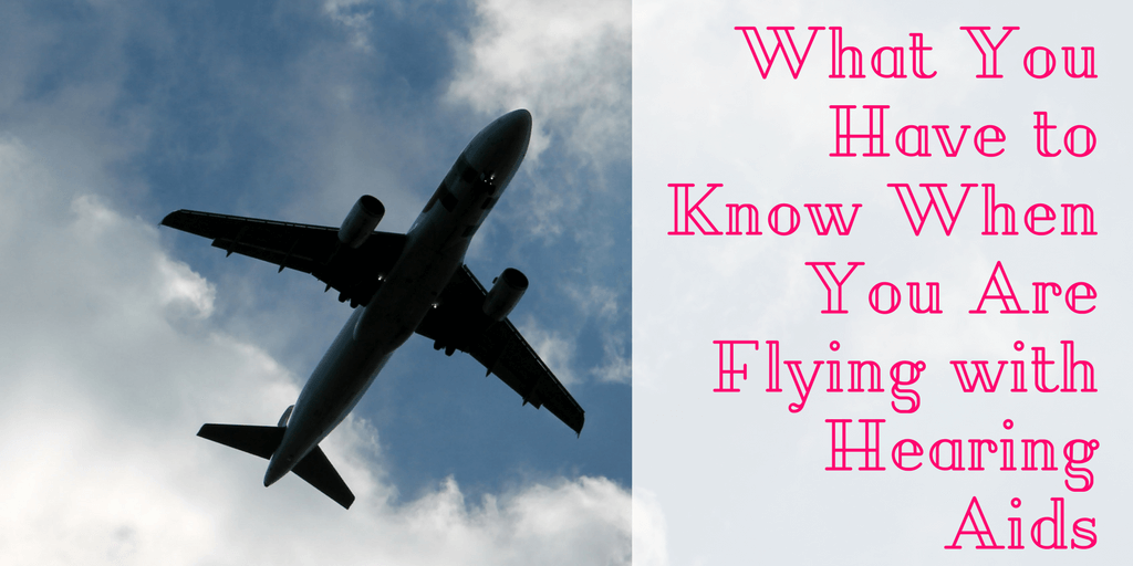 What You Have to Know When You Are Flying with Hearing Aids