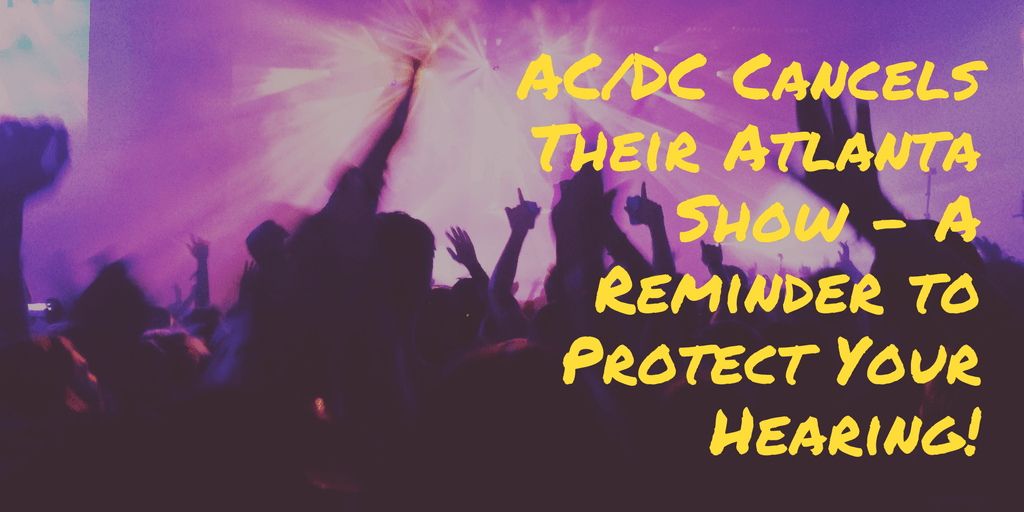 AC/DC Cancels Their Atlanta Show - A Reminder to Protect Your Hearing!