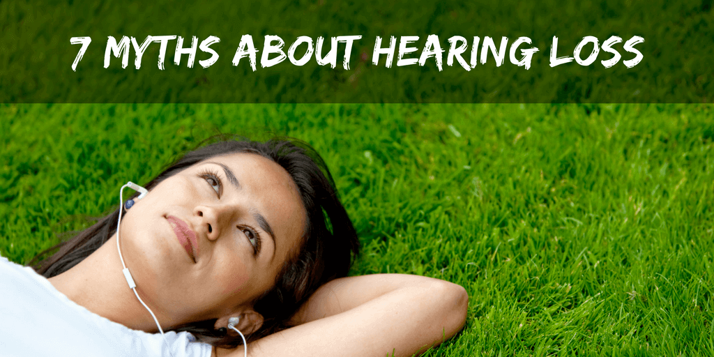 7 Myths about Hearing Loss