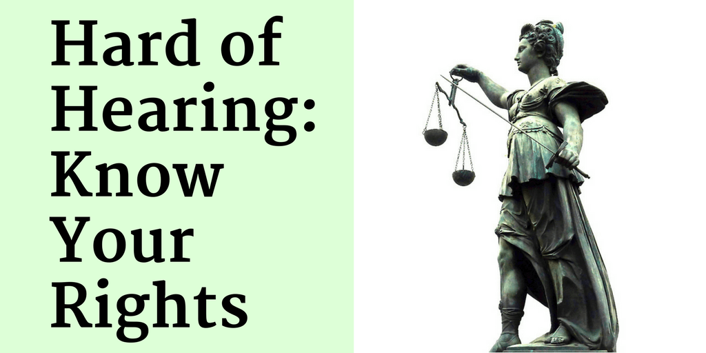 Hard of Hearing: Know Your Rights