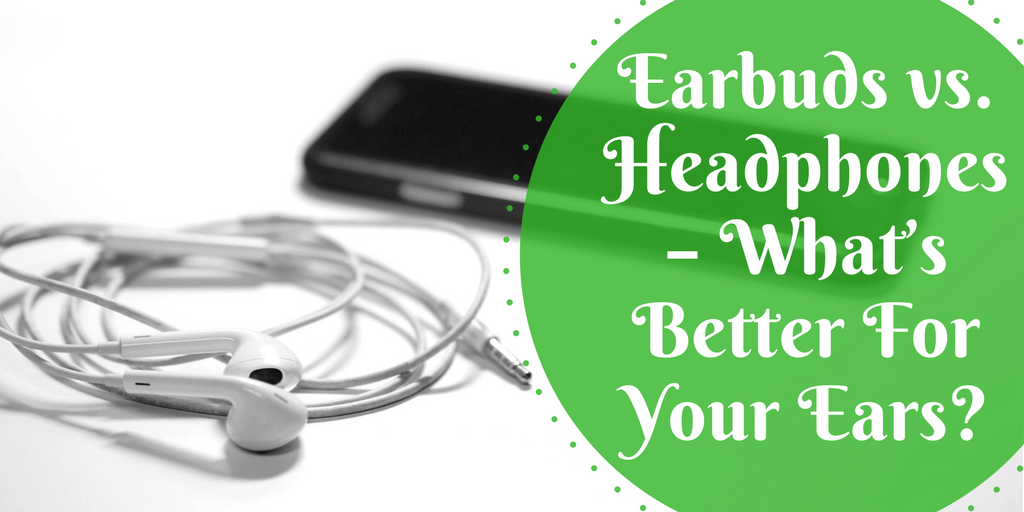 Earbuds vs. Headphones – What's Better For Your Ears?