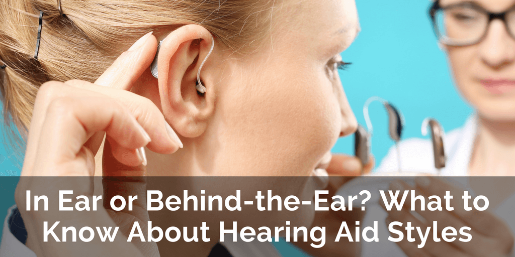 In Ear or Behind-the-Ear? What to Know About Hearing Aid Styles