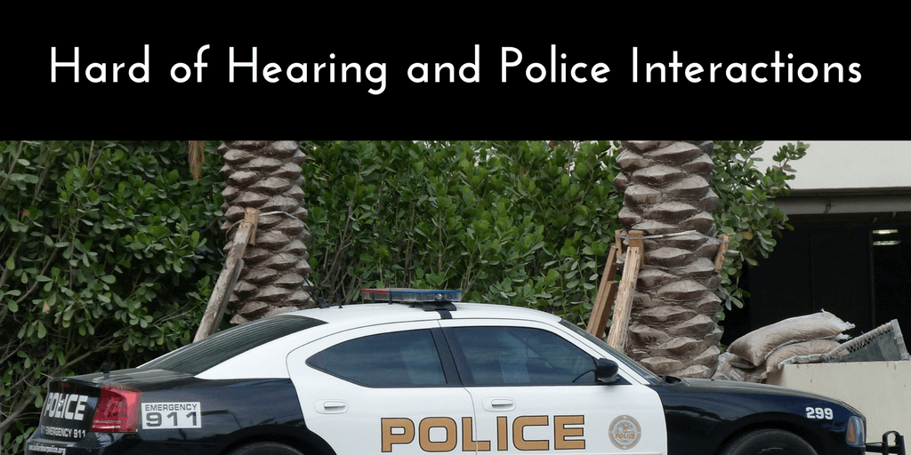 Hard of Hearing and Police Interactions