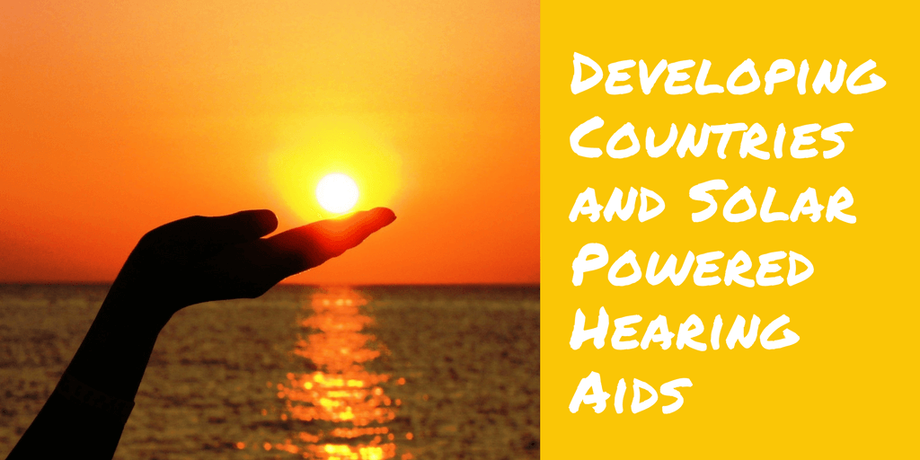 Developing Countries and Solar Powered Hearing Aids