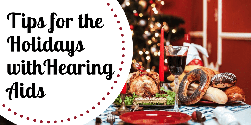 Tips for the Holidays with Hearing Aids
