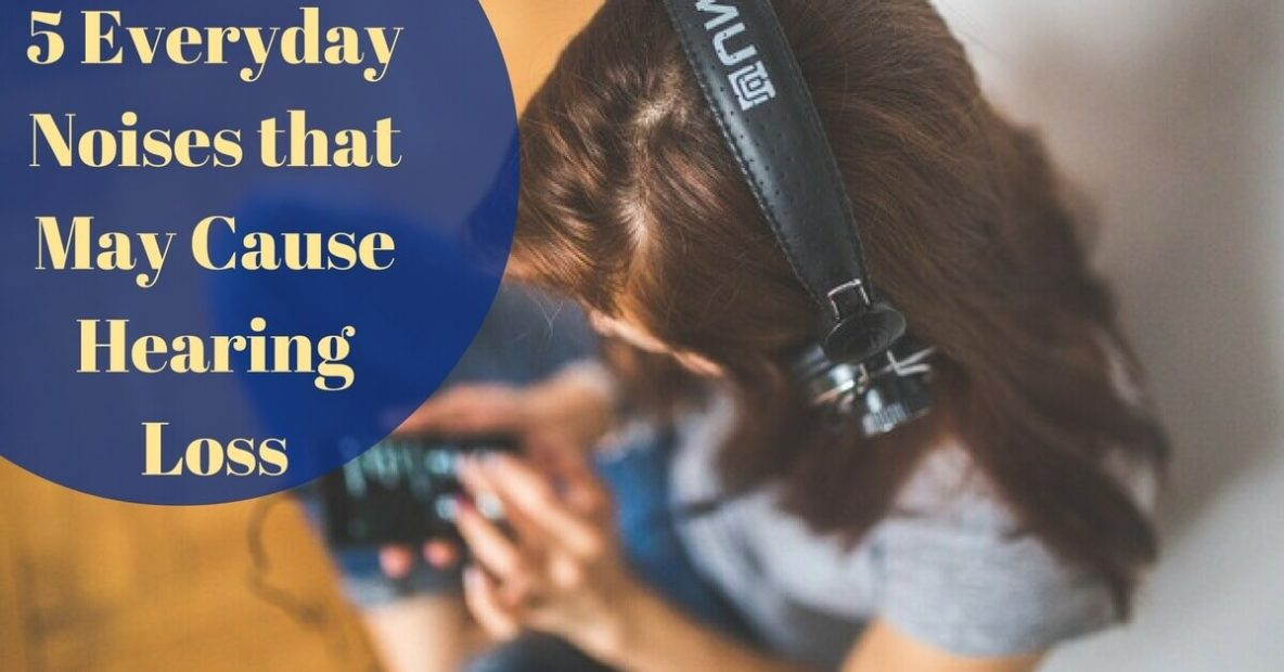 5 Everyday Noises that May Cause Hearing Loss