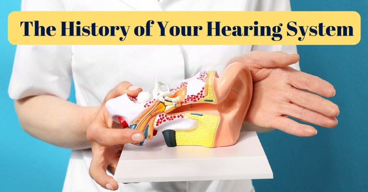 The History of Your Hearing System