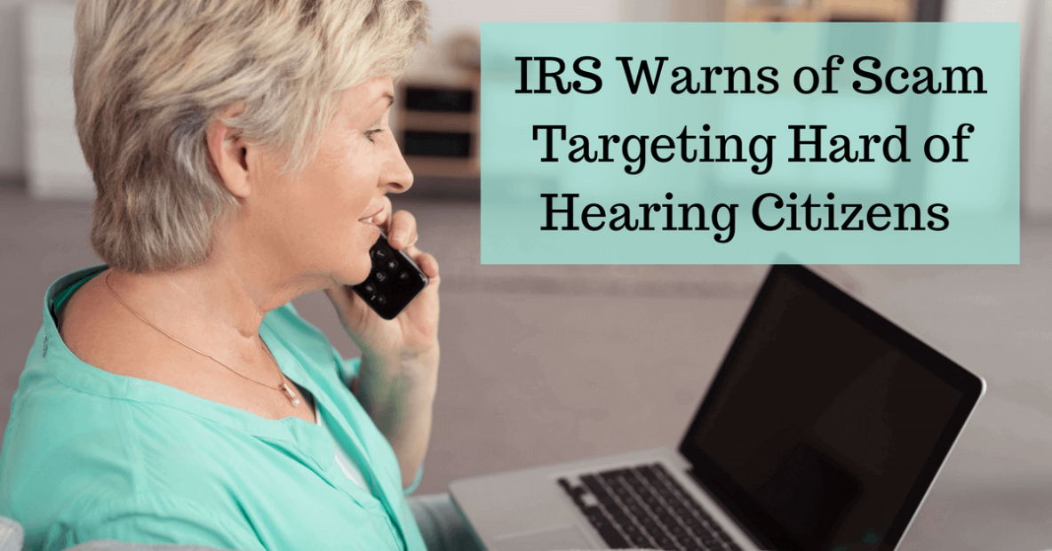 IRS Warns of Scam Targeting Hard of Hearing Citizens