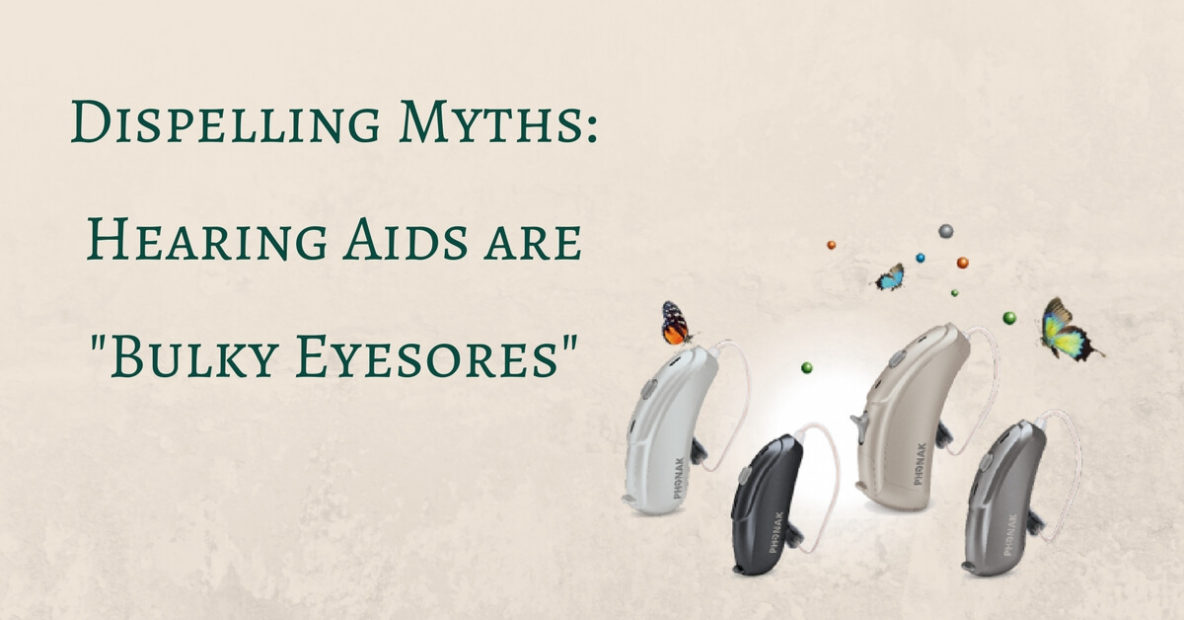 Dispelling the Myths: Hearing Aids are Bulky Eyesores