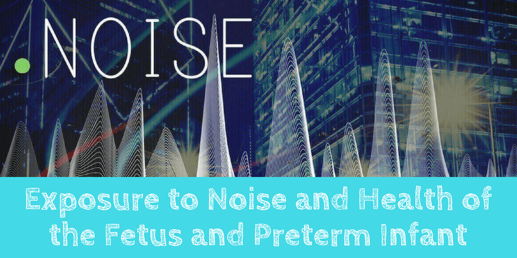 Exposure to Noise and Health of the Fetus and Preterm Infant