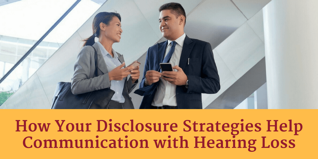 How Your Disclosure Strategies Help Communication with Hearing Loss