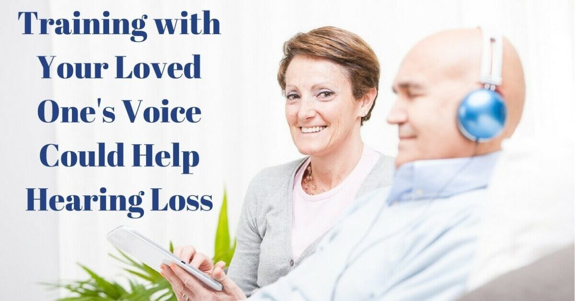 Training with Your Loved One's Voice Could Help Hearing Loss