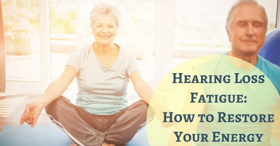 Hearing Loss Fatigue: How to Restore Your Energy