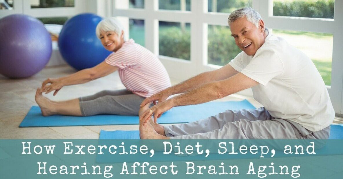 How Exercise Diet Sleep and Hearing Affect Brain Aging