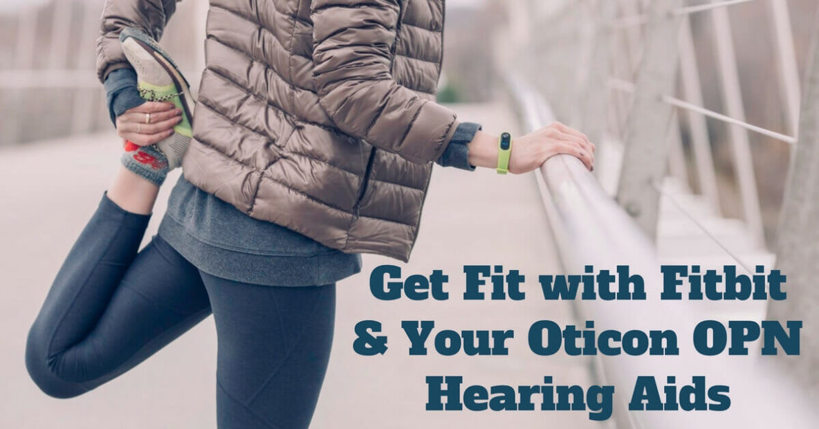 Get Fit with Fitbit & Your Oticon OPN Hearing Aids