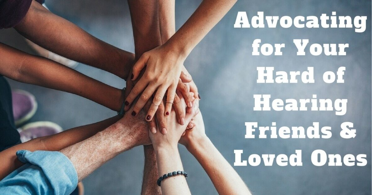 Advocating for Your Hard of Hearing Friends & Loved Ones