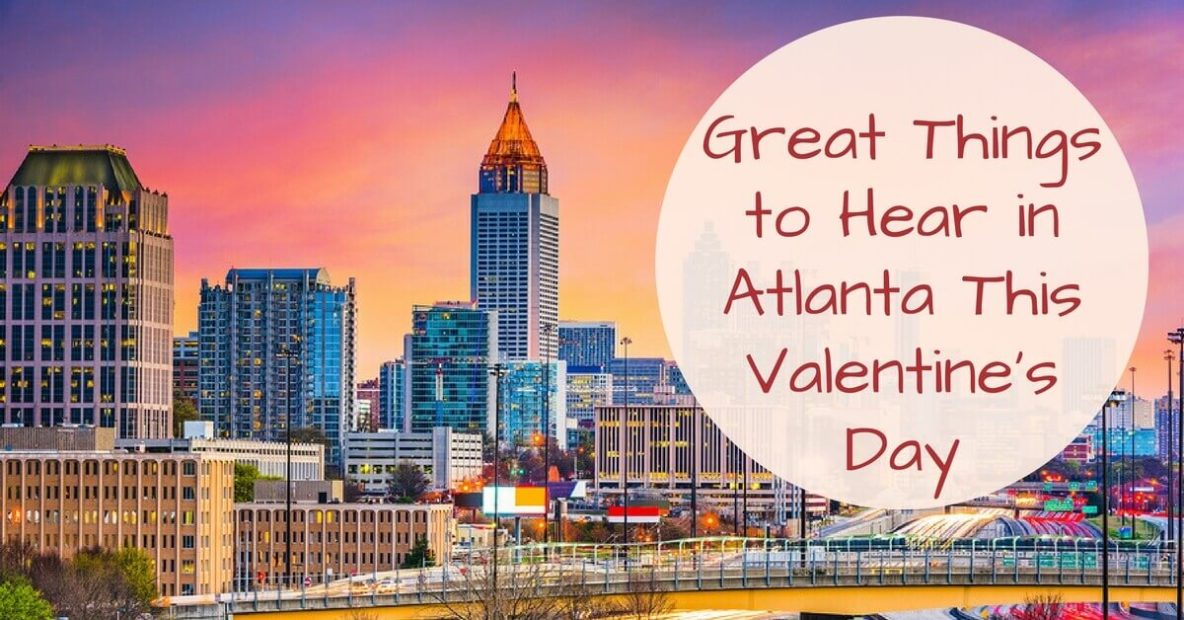 Great Things to Hear in Atlanta This Valentine's Day
