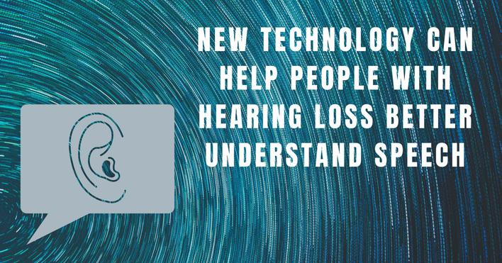 New technology can help people with hearing loss better understand speech