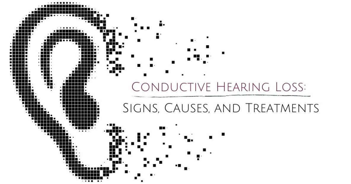Conductive Hearing Loss: Signs, Causes, and Treatments