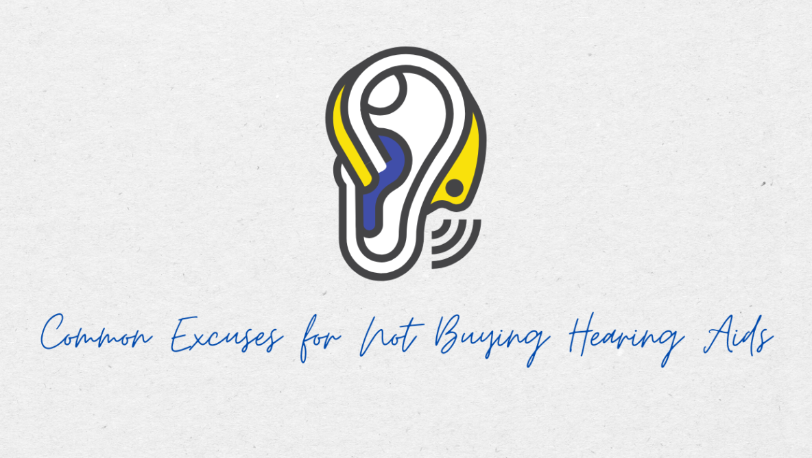 Common Excuses for Not Buying Hearing Aids